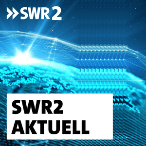 Podcast SWR2 Aktuell