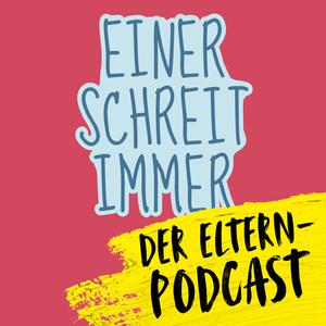 Podcast Einer schreit immer - der Elternpodcast powered by Life Radio