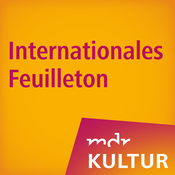 Podcast MDR KULTUR Internationales Feuilleton