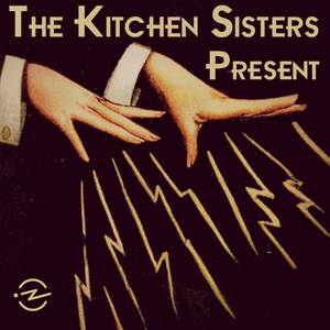 Podcast The Kitchen Sisters Present