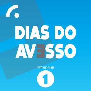 Podcast Antena 1 - DIAS DO AVESSO